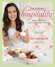 Modern Hospitality: Simple Recipes with Southern Charm - Simple Recipes with Southern Charm ebook by Whitney Miller,Gordon Ramsay