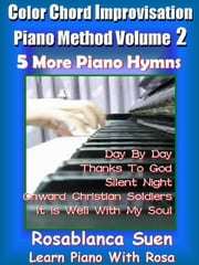 Color Chord Improvisation Piano Method 2 - 5 More Piano Hymns - Learn Piano With Rosa ebook by Rosa Suen
