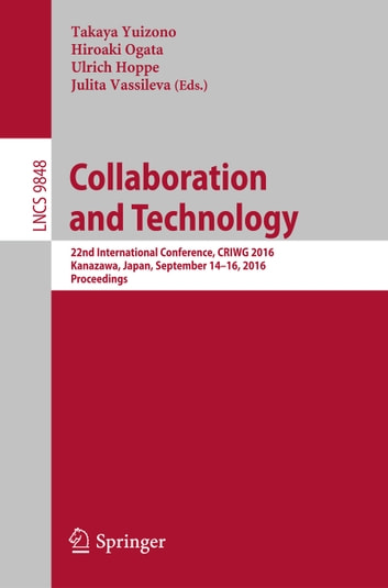 Collaboration and Technology - 22nd International Conference, CRIWG 2016, Kanazawa, Japan, September 14-16, 2016, Proceedings ebook by