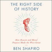 The Right Side of History - How Reason and Moral Purpose Made the West Great sesli kitap by Ben Shapiro