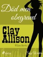 Död men obegravd ebook by William Marvin, Clay Allison