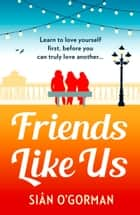 Friends Like Us - An emotional page-turner about love and friendship ebook by Siân O'Gorman