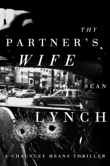 Thy Partner's Wife - A Chauncey Means Thriller ebook by Sean Lynch