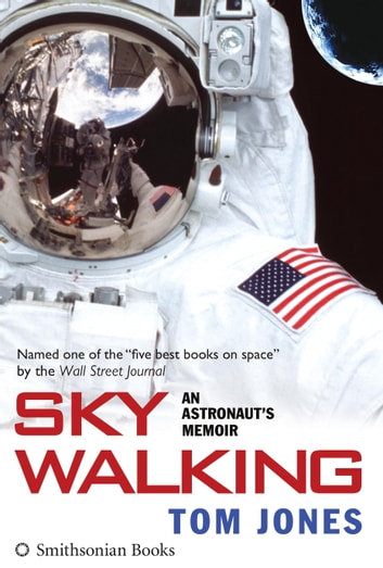 Sky Walking - An Astronaut's Memoir ebook by Tom Jones