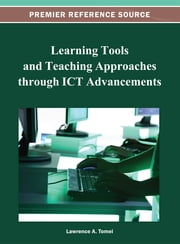 Learning Tools and Teaching Approaches through ICT Advancements ebook by Lawrence A. Tomei