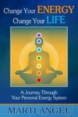 Change Your Energy, Change Your Life: A Journey Through Your Personal Energy System