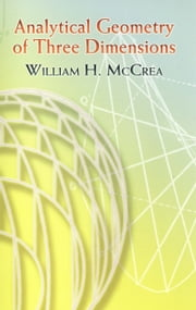 Analytical Geometry of Three Dimensions ebook by William H. McCrea