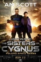 Lightwave: The Sisters of Cygnus ebook by AM Scott