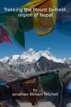 Trekking the Mount Everest region of Nepal ebook by JW Mitchell