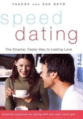 SpeedDating(SM) - A Timesaving Guide to Finding Your Lifelong Love ebook by Yaacov Deyo,Sue Deyo