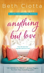 Anything But Love - A Cupcake Lovers Novel ebook by Beth Ciotta