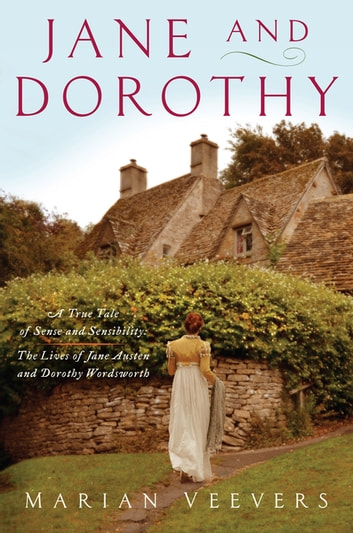 Jane and Dorothy: A True Tale of Sense and Sensibility:The Lives of Jane Austen and Dorothy Wordsworth ebook by Marian Veevers