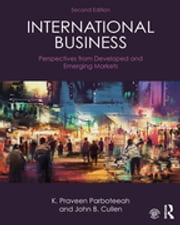 International Business - Perspectives from developed and emerging markets ebook by K. Praveen Parboteeah,John B. Cullen