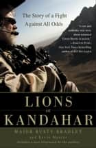 Lions of Kandahar ebook by Rusty Bradley,Kevin Maurer