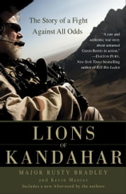 Lions of Kandahar - The Story of a Fight Against All Odds ebook by Rusty Bradley,Kevin Maurer