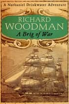 A Brig Of War - Number 3 in series eBook by Richard Woodman