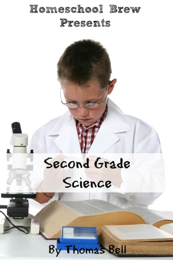 Second Grade Science - For Homeschool or Extra Practice ebook by Thomas Bell
