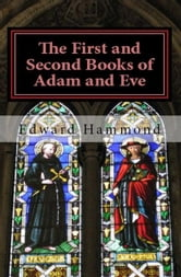The First and Second Books of Adam and Eve: The Conflict of Adam and Eve with Satan ebook by Edward Hammond