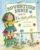 Adventure Annie Goes to Kindergarten ebook by Toni Buzzeo, Amy Wummer