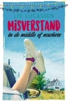 Misverstand in de middle of nowhere ebook by Lis Lucassen