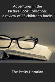 Adventures in the Picture Book Collection: a Review of 25 Children's Books ebook by Kobo.Web.Store.Products.Fields.ContributorFieldViewModel