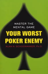 Your Worst Poker Enemy - Master The Mental Game ebook by Alan N. Schoonmaker