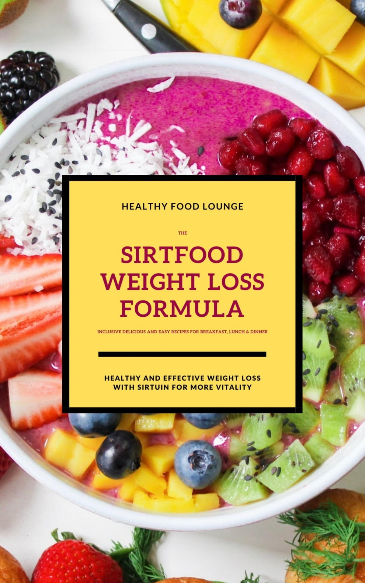 The Sirtfood Weight Loss Formula Healthy And Effective Weight Loss With Sirtuin For More Vitality Inclusive Delicious And Easy Recipes For Breakfast Lunch Dinner Ebook By Healthy Food Lounge 9783752996777