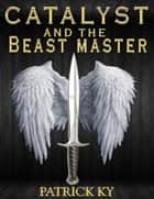 CATALYST and the BEAST MASTER ebook by PATRICK KY