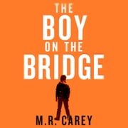 The Boy on the Bridge - Discover the word-of-mouth phenomenon audiobook by M. R. Carey