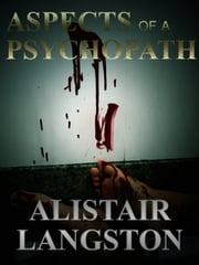 Aspects of a Psychopath ebook by Alistair Langston