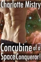 Concubine of a Space Conqueror! ebook by Charlotte Mistry