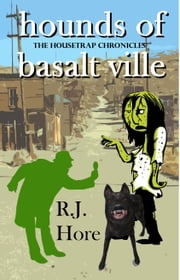 Hounds Of Basalt Ville ebook by R. J. Hore