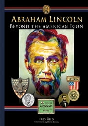 Abraham Lincoln: Beyond the Icon ebook by Fred Reed,Q. David Bowers