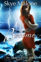 Become (Awakened Fate #5) ebook by Skye Malone