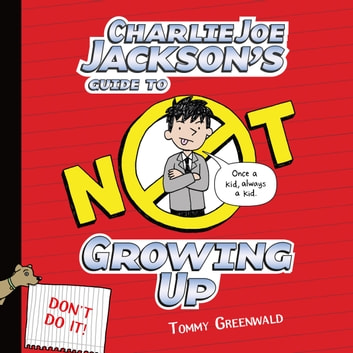 Charlie Joe Jackson's Guide to Not Growing Up audiobook by Tommy Greenwald