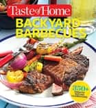 Taste of Home Backyard Barbecues - Fire Up Great Get-togethers ebook by Editors of Taste of Home