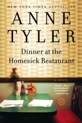 Dinner at the Homesick Restaurant - A Novel ebook by Anne Tyler