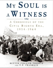 My Soul Is a Witness - A Chronicle of the Civil Rights Era, 1954-1964 ebook by Bettye Collier-Thomas,V. P. Franklin