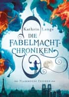 Die Fabelmacht-Chroniken (1). Flammende Zeichen ebook by Kathrin Lange