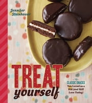 Treat Yourself - 70 Classic Snacks You Loved as a Kid (and Still Love Today) ebook by Jennifer Steinhauer