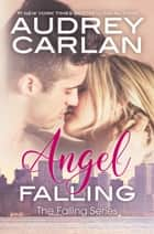 Angel Falling ebook by Audrey Carlan