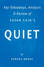 Quiet: by Susan Cain | Key Takeaways, Analysis & Review - The Power of Introverts in a World That Can't Stop Talking ebook by Eureka Books