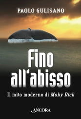 Fino all'abisso. Il mito moderno di Moby Dick ebook by Paolo Gulisano