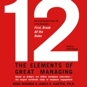 12 - The Elements of Great Managing audiobook by Rodd Wagner, James K. Harter