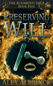 Preserving Will - The Aliomenti Saga - Book 5 ebook by Alex Albrinck