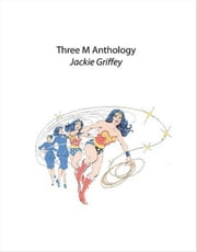 Three M Anthology ebook by Jackie Griffey