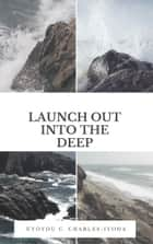 Launch Out into the Deep ebook by Uyoyou .C Charles-Iyoha