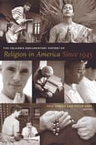 The Columbia Documentary History of Religion in America Since 1945 ebook by Paul Harvey,Philip Goff