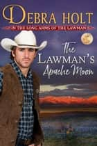 The Lawman's Apache Moon ebook by Debra Holt