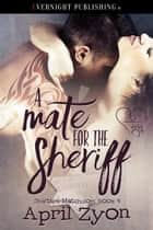 A Mate for the Sheriff ebook by April Zyon